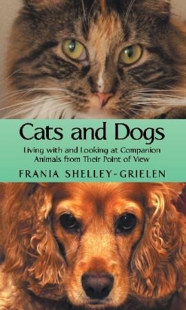 Frania Shelley-Grielen is the author of Cats and Dogs living with and looking at companion animals from their point of view